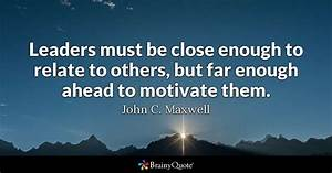 Leaders must be close enough to relate to others, but far ...