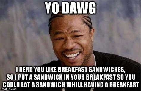 Breakfast Meme - yo dawg heard you meme imgflip