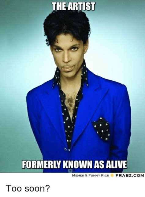 Too Soon Meme - 25 best memes about the artist formerly known as alive the artist formerly known as alive memes