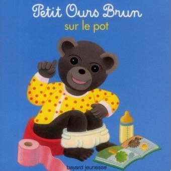 petit ours brun et le pot petit ours brun petit ours brun et le pot aubinais 232 le bour broch 233 achat