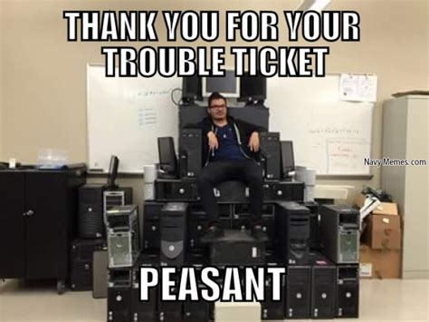 Help Desk Meme - how i feel when i submit a trouble ticket to the help desk navy memes clean mandatory fun