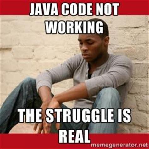 Java Memes - the struggle is real memes kappit