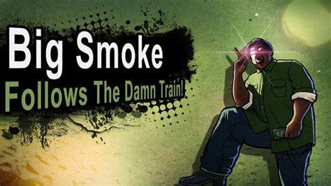 Big Smoke Memes - big smoke burns it up follow the damn train cj know your meme