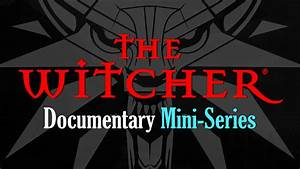 Upcoming The Witcher QuotDocumentary Mini Seriesquot Fextralife