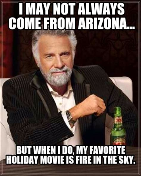 Where Do Memes Come From - meme creator i may not always come from arizona but when i do my favorite holiday movie i