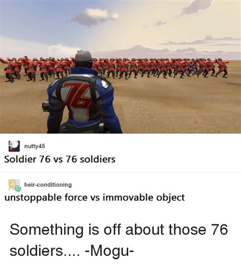 Soldier 76 Memes - nutty 45 soldier 76 vs 76 soldiers heir conditioning unstoppable force vs movable object