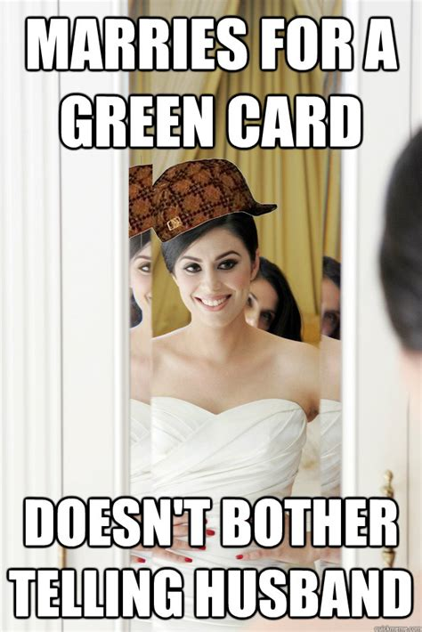 Green Card Meme - marries for a green card doesn t bother telling husband scumbag bride quickmeme