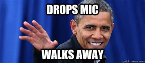 Mic Drop Meme - drops mic walks away obama wins 2012 quickmeme