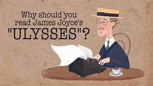 Why Should You Read James Joyce's Ulysses?: A New TED-ED ...