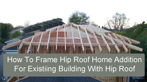Framing A Hip Roof Addition by How To Frame Hip Roof Home Addition For Existing Building