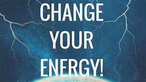 How to Change Negative Energy Into Positive Energy! (Use ...  Positive