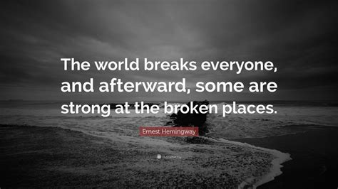 ernest hemingway quote  world breaks