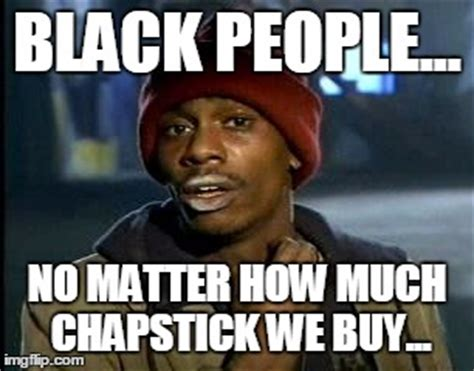 Chapstick Meme - yall got any more of meme imgflip