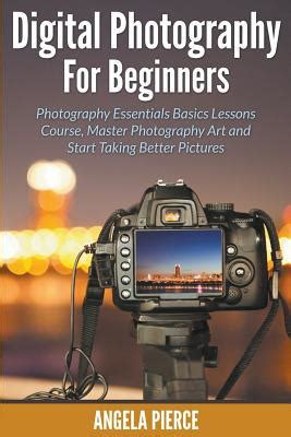 digital photography  beginners photography essentials