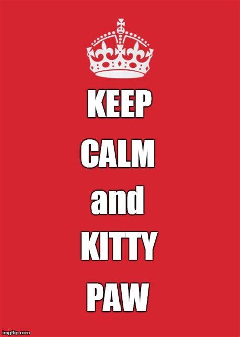 Keep Calm Generator Meme - keep calm and kitty paw imgflip