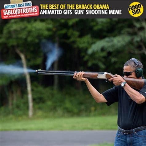 Obama Shooting Meme - the best of the barack obama shooting a gun animated gifs meme obama s family pinterest