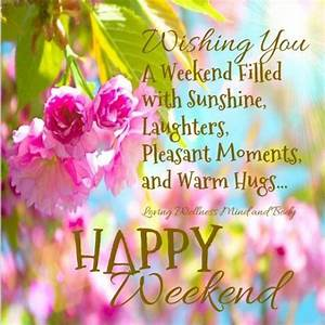 Happy Weekend De : happy weekend good morning rise shine pinterest jours de la semaine pensee du ~ Eleganceandgraceweddings.com Haus und Dekorationen