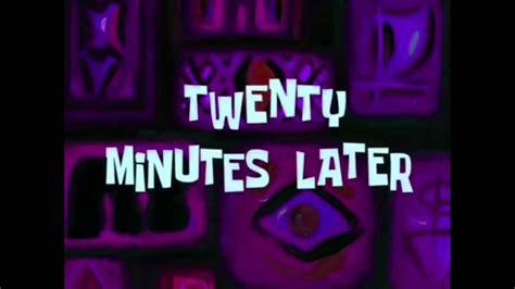 Spongebob 20 Minutes Later!