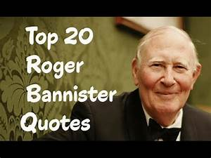 Top 20 Roger Bannister Quotes (Author of The Four-Minute ...