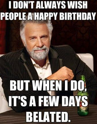 Belated Birthday Memes - top funny belated happy birthday meme 2happybirthday