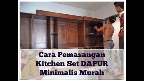 Cara Pemasangan Kitchen Set Dapur Minimalis Murah Youtube