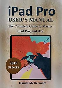 Ipad Pro Users Manual By Daniel Mcdermott