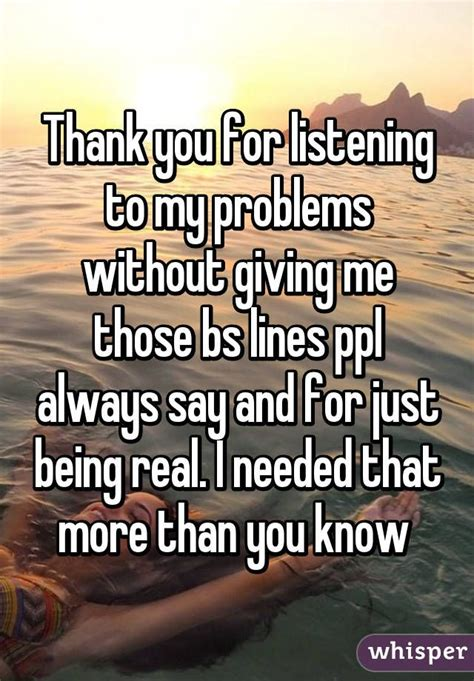thank you for listening to my problems without giving me