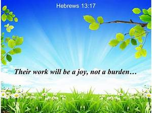 Hebrews 13 17 There Work Will Be A Joy Powerpoint Church Sermon