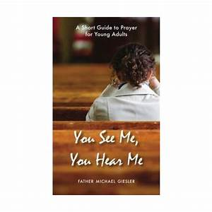 You See Me  You Hear Me A Short Guide To Prayer For Young
