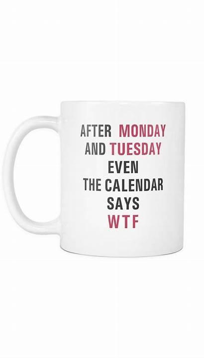 Monday Tuesday Mug Coffee Funny Office Wtf