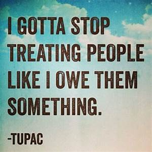 I Gotta Stop Treating People Like I Owe Them Something ...