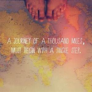 A journey of a thousand miles, must begi journey Quote