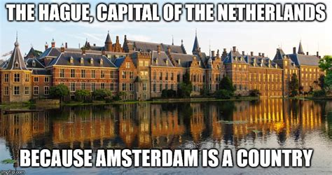 Amsterdam Memes - the hague capital of the netherlands imgflip
