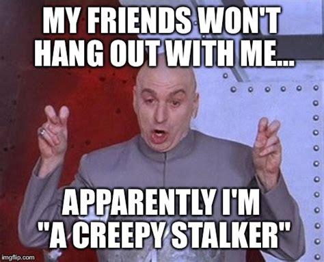 Stalker Memes - creepy stalker meme www pixshark com images galleries with a bite