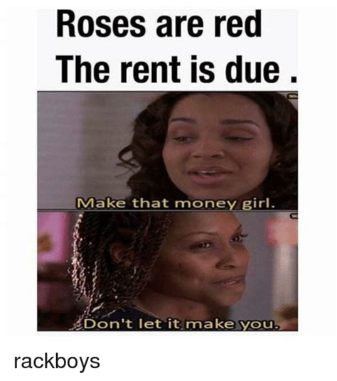 Make Money Meme - roses are red the rent is due make that money girl don t let it make you rackboys meme on sizzle