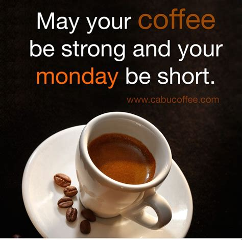 Enjoy sharing these beautiful good morning coffee memes with friends and family. May Your Coffee Be Strong and Your Monday Be Short.   Monday coffee, Coffee addict, Strong coffee