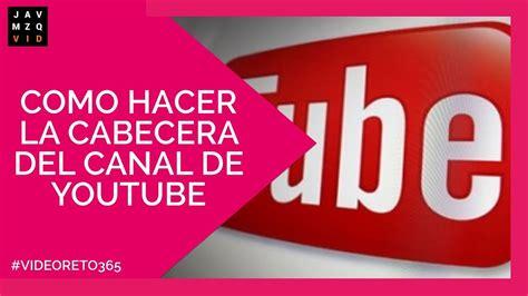 Youi Tub E by Como Hacer La Cabecera Canal De Plantilla