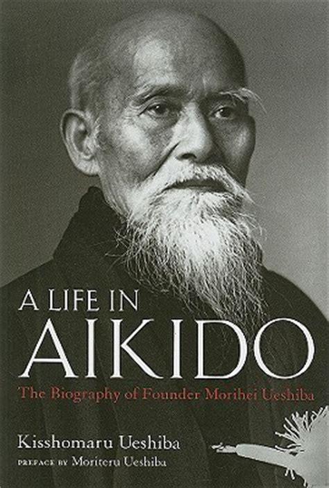 life  aikido  biography  founder morihei ueshiba