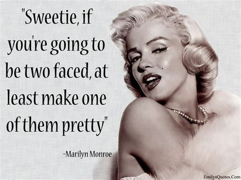 Sweetie, If You're Going To Be Two Faced, At Least Make