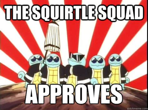 Squad Memes - the squirtle squad approves the squirtle squad quickmeme