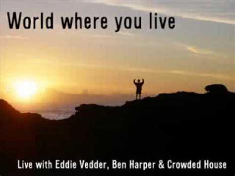 Eddie Vedder, Ben Harper & Crowded House  World Where You