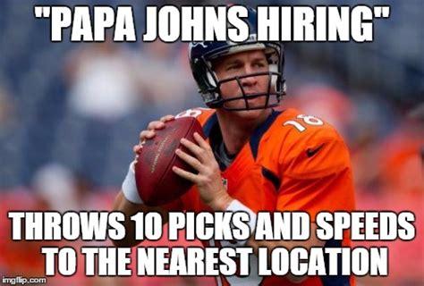 Papa Johns Memes - manning broncos meme imgflip