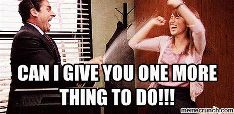 One More Thing Meme - can i give you one more thing to do