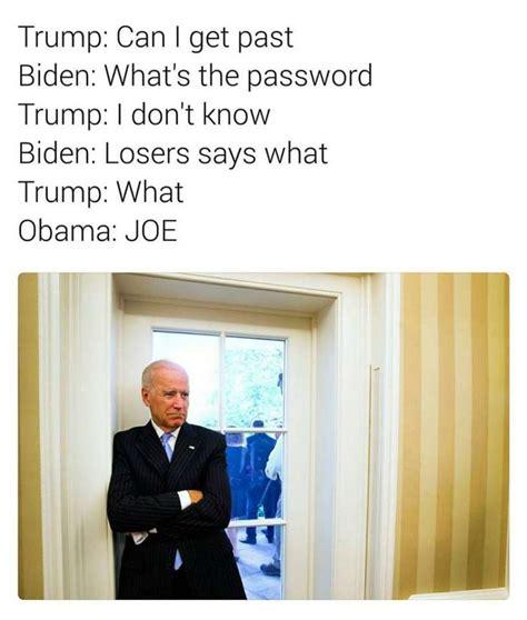 Joe Biden Trump Memes - trump can i get past biden what s the password trump i don t know biden losers says what