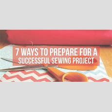 7 Ways To Prepare For A Successful Sewing Project