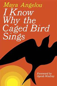 I Know Why the Caged Bird Sings by Maya Angelou; Oprah ...