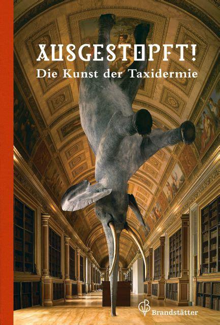 Die Kunst Der Putzfassade by Ausgestopft Die Kunst Der Taxidermie 52buecher De