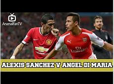 Alexis Sanchez v Angel Di Maria, Who's Better? Arsenal