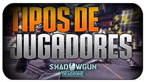 Shadowgun Deadzone  Tipos De Jugadores V Youtube