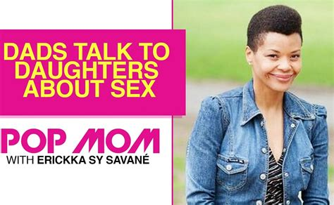 Pop Mom The Video Series Dads Talk To Daughters About Sex Madamenoire